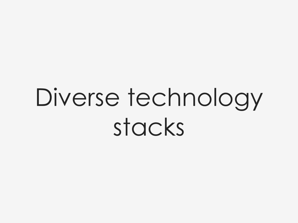 Diverse technology stacks
