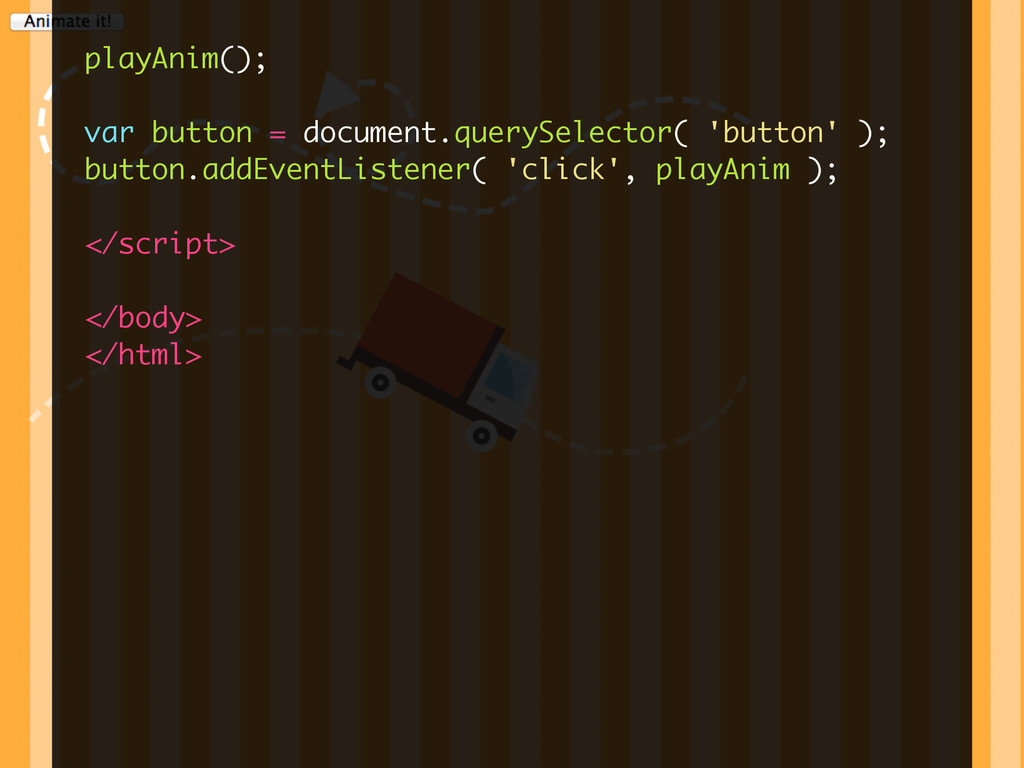 ! playAnim(); ! var button = document.querySele...