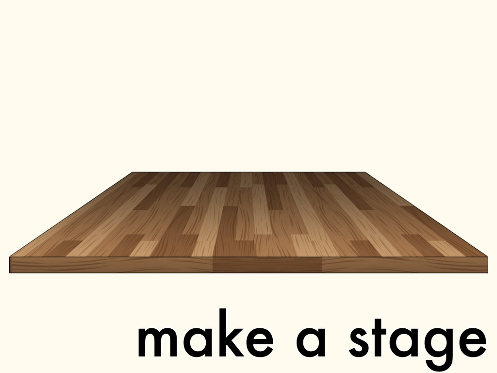 make a stage