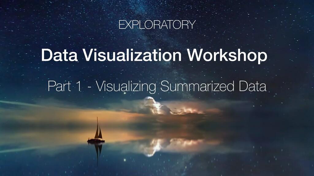 EXPLORATORY Data Visualization Workshop Part 1 ...
