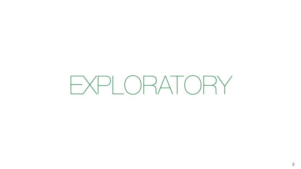 2 EXPLORATORY