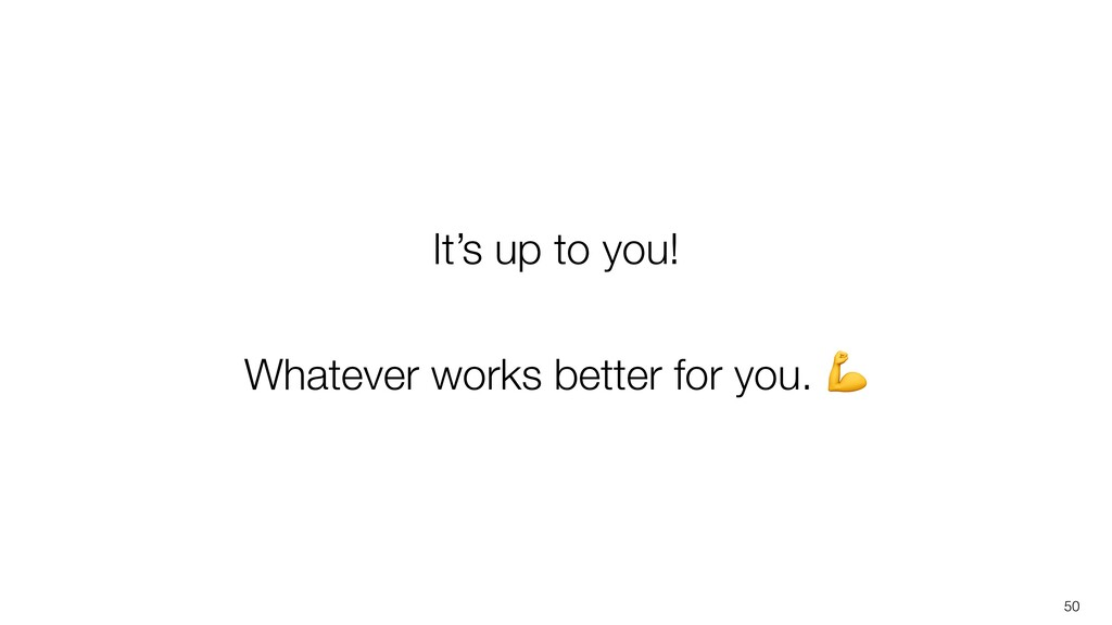 50 It's up to you! Whatever works better for yo...