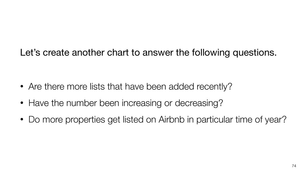 74 Let's create another chart to answer the fol...