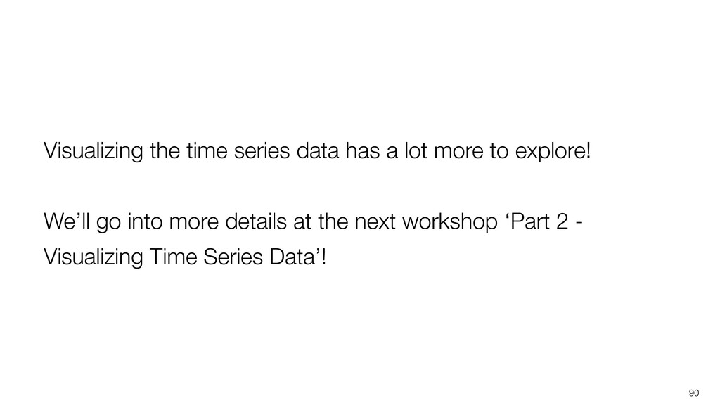 90 Visualizing the time series data has a lot m...