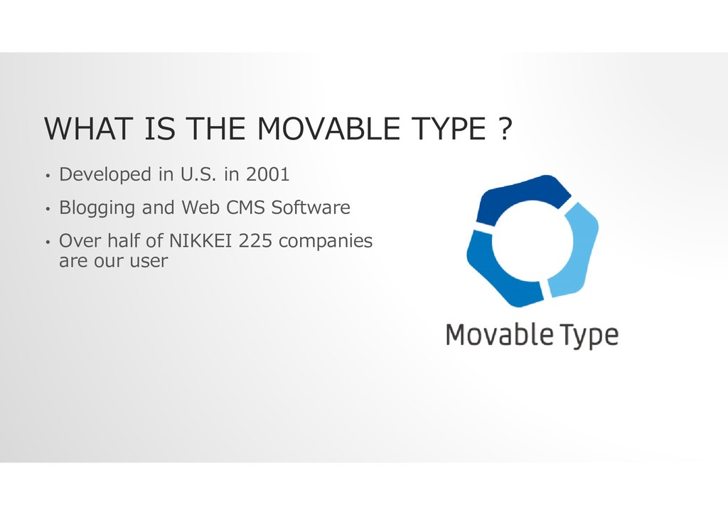 WHAT IS THE MOVABLE TYPE ? • Developed in U.S. ...