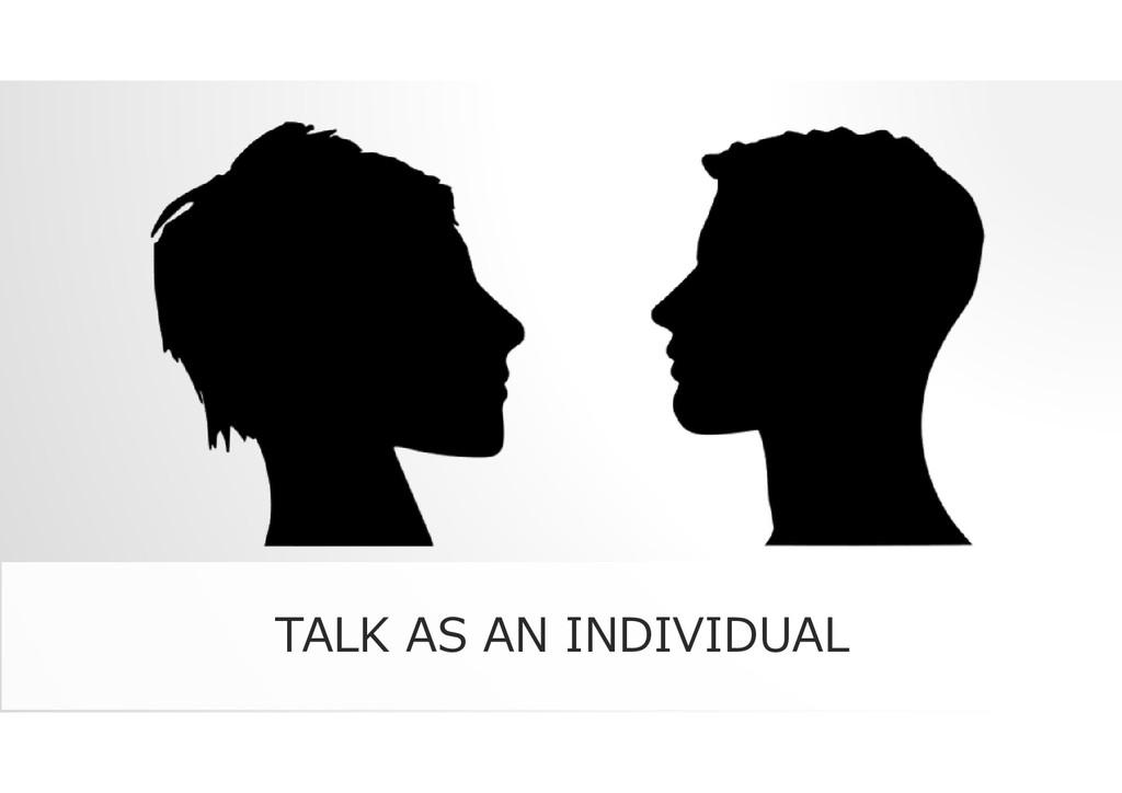TALK AS AN INDIVIDUAL
