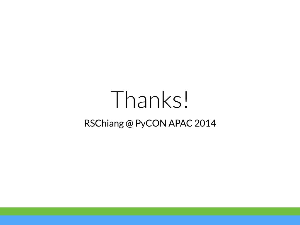 Thanks! RSChiang @ PyCON APAC 2014