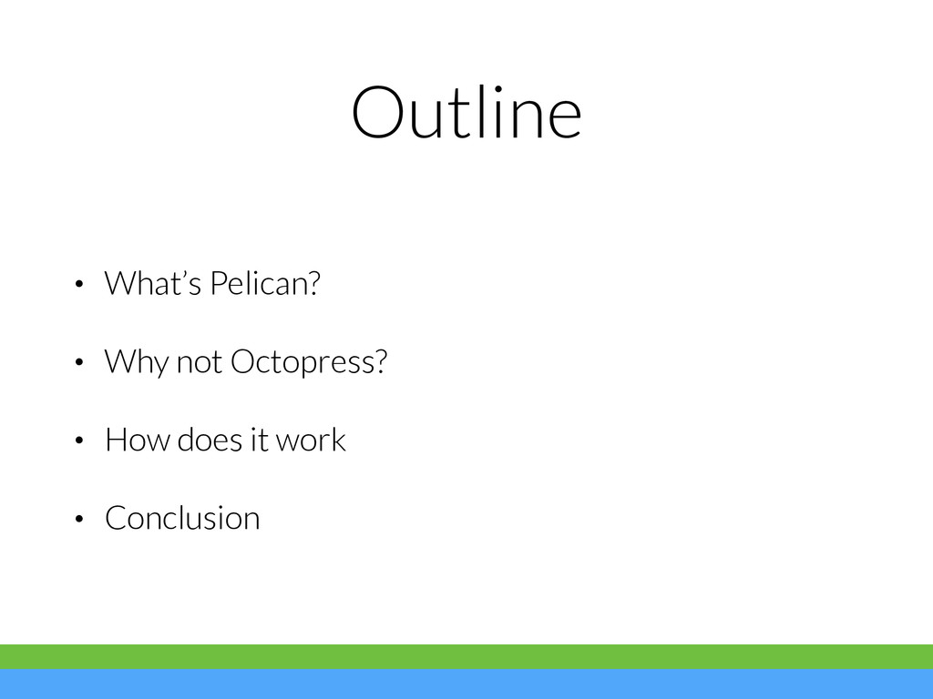 Outline • What's Pelican? • Why not Octopress? ...