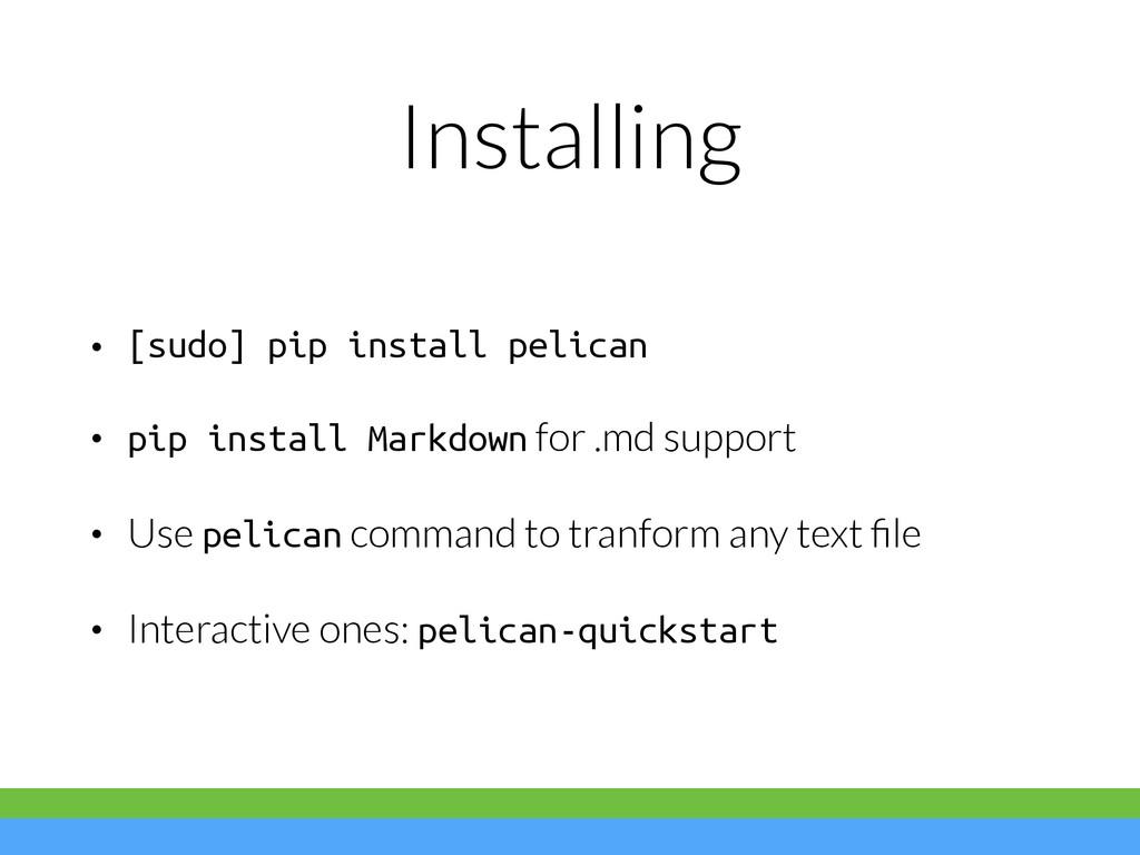 Installing • [sudo] pip install pelican • pip i...