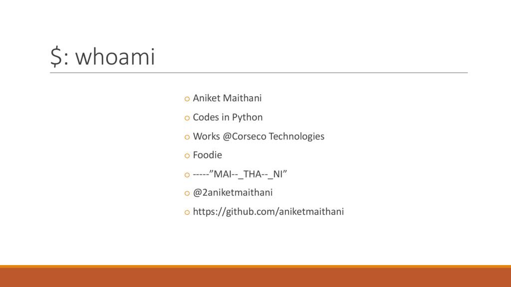$: whoami o Aniket Maithani o Codes in Python o...
