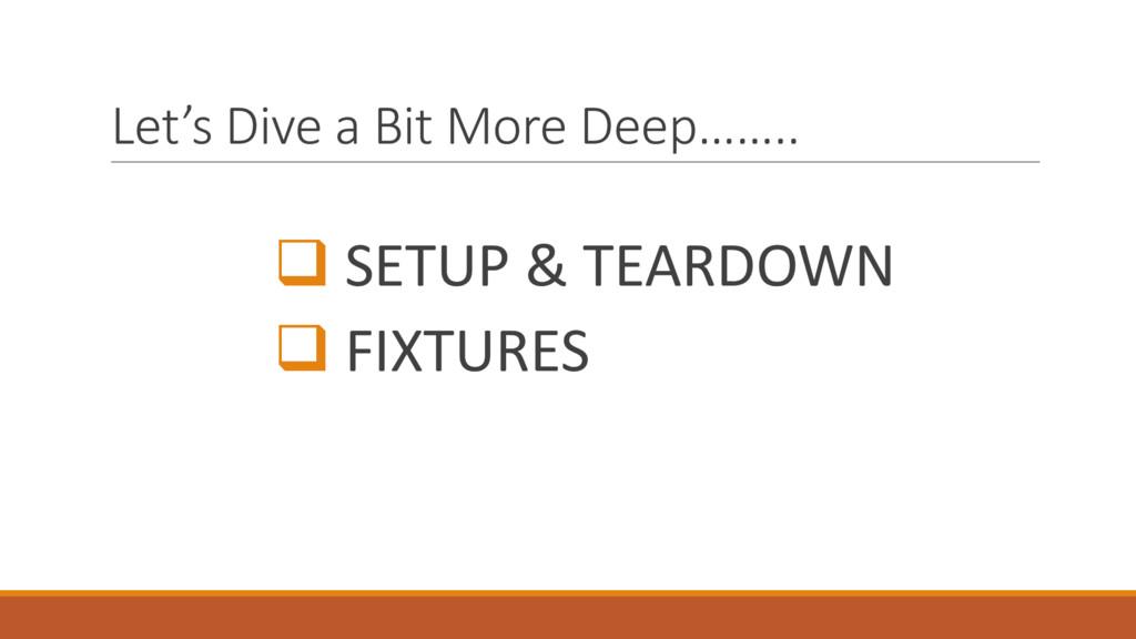 Let's Dive a Bit More Deep…….. q SETUP & TEARDO...