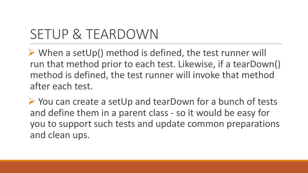 SETUP & TEARDOWN Ø When a setUp() method is def...