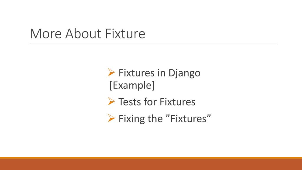 More About Fixture Ø Fixtures in Django [Exampl...