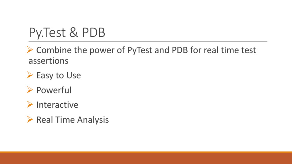 Py.Test & PDB Ø Combine the power of PyTest and...