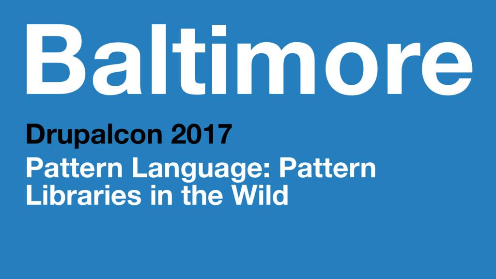 Baltimore Drupalcon 2017 Pattern Language: Patt...