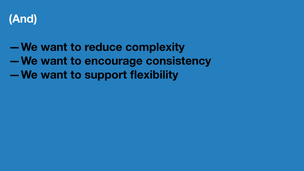 (And) —We want to reduce complexity —We want to...