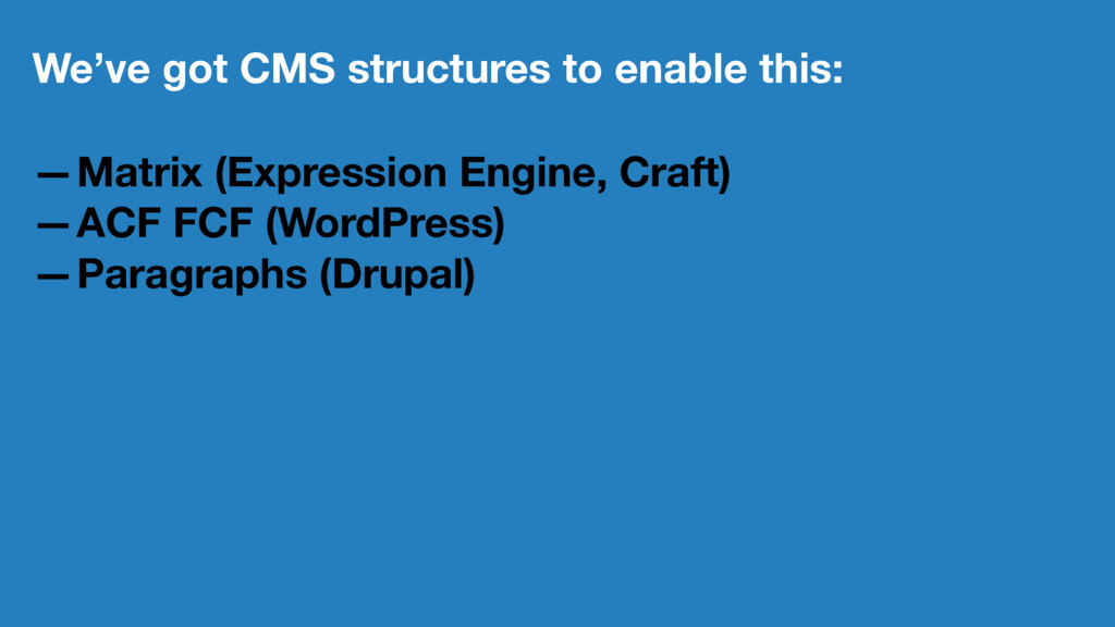 We've got CMS structures to enable this: —Matri...