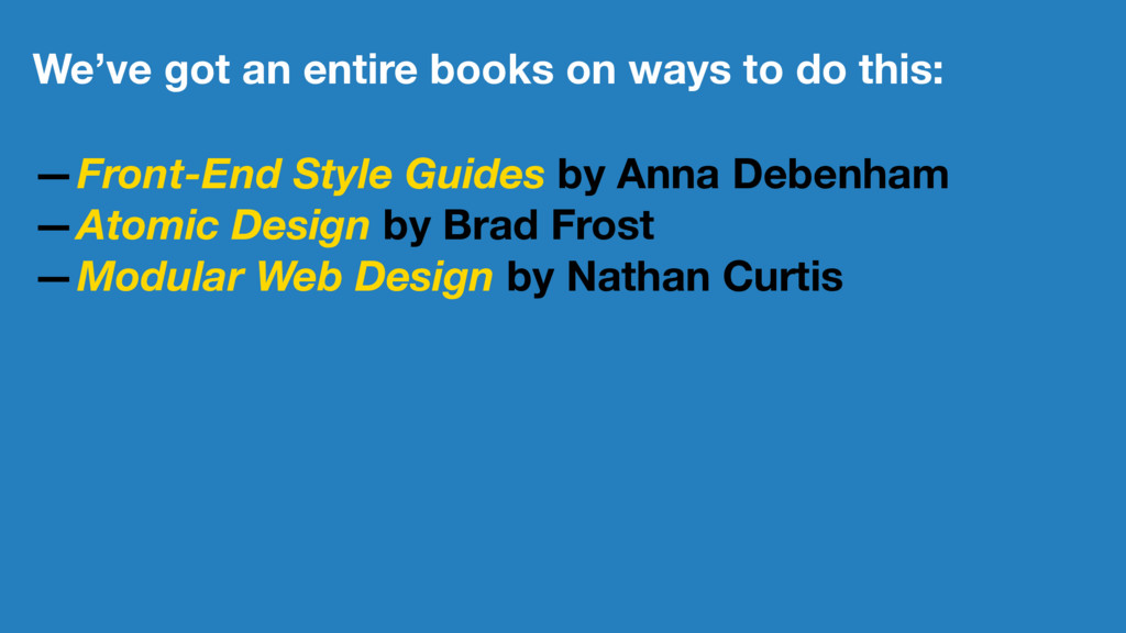 We've got an entire books on ways to do this: —...