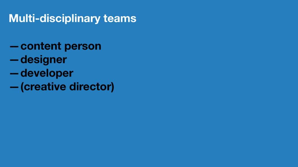 Multi-disciplinary teams —content person —desig...