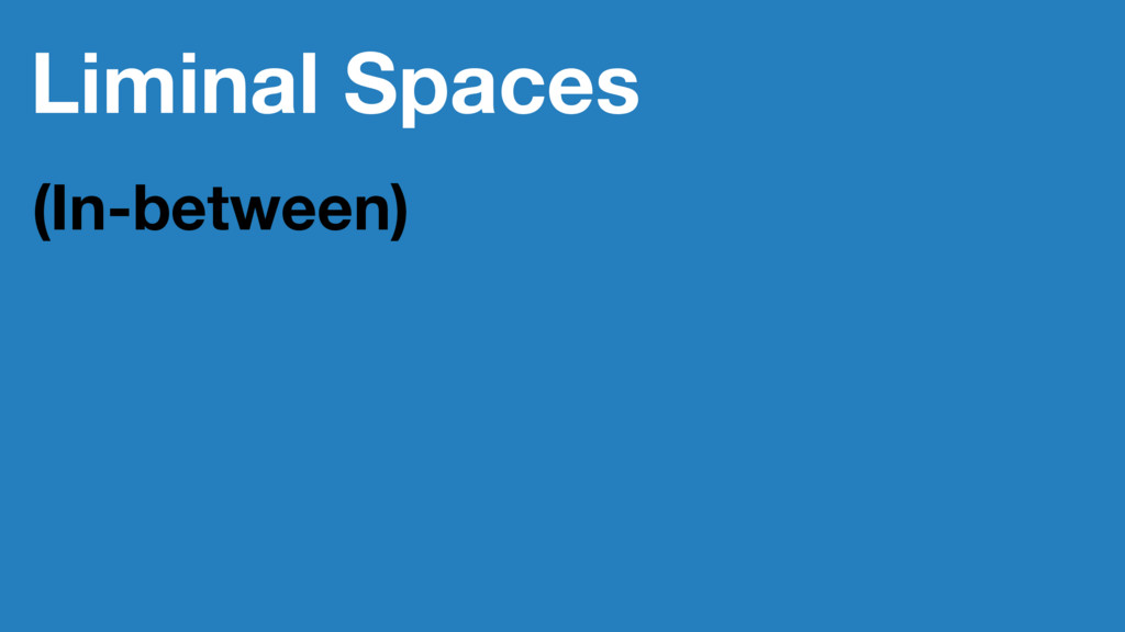 Liminal Spaces (In-between)
