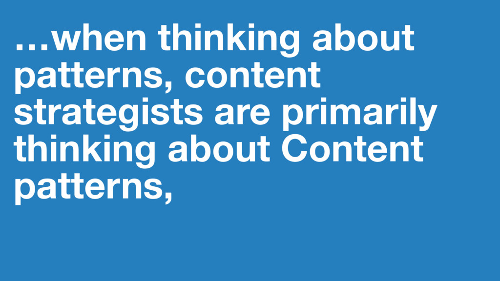 …when thinking about patterns, content strategi...