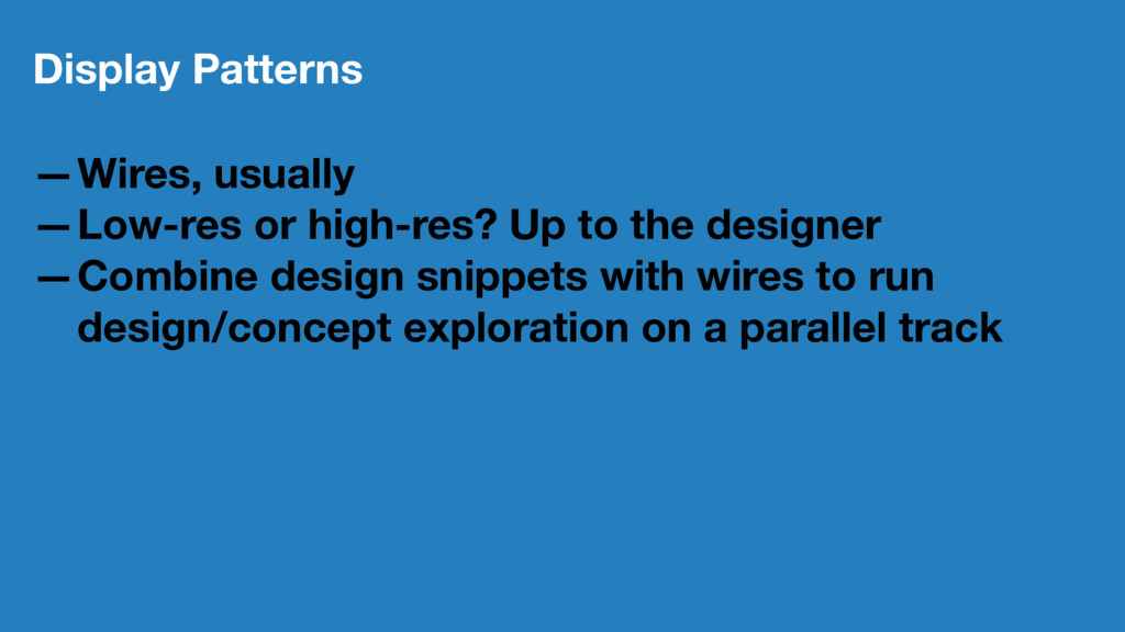 Display Patterns —Wires, usually —Low-res or hi...