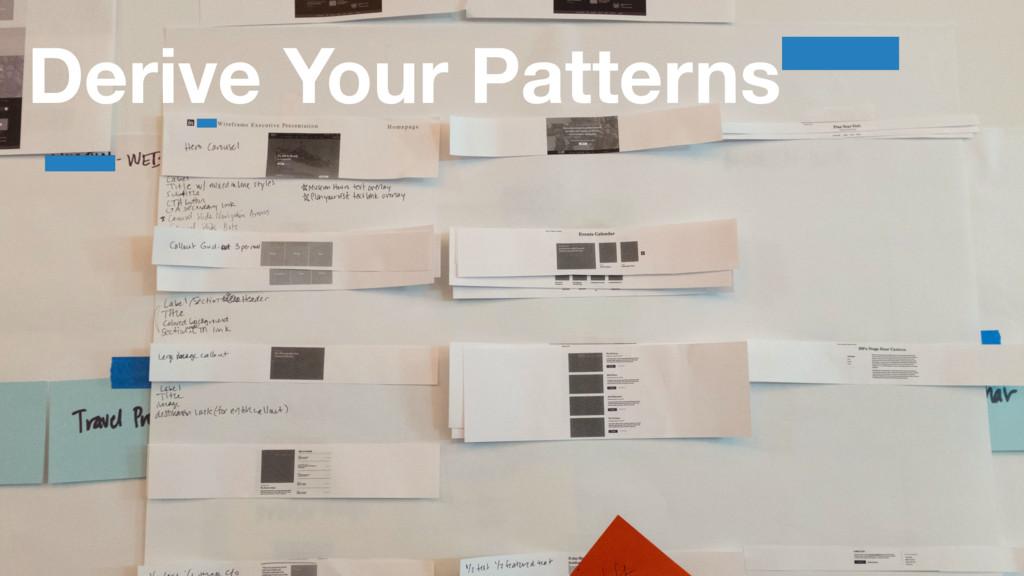 Derive Your Patterns