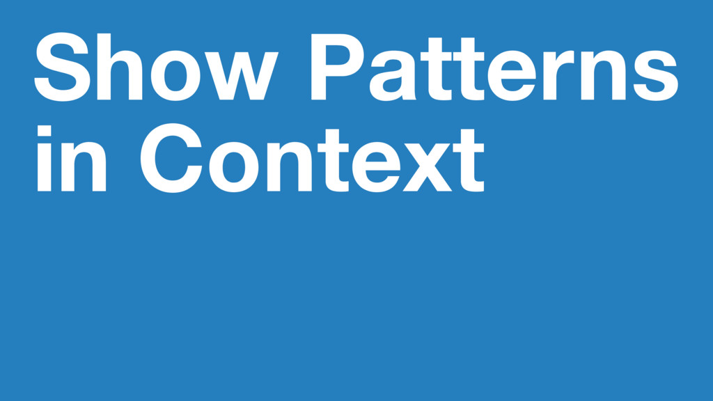 Show Patterns in Context