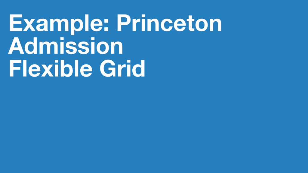 Example: Princeton Admission Flexible Grid