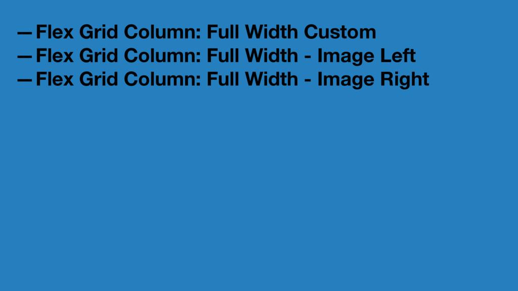 —Flex Grid Column: Full Width Custom —Flex Grid...
