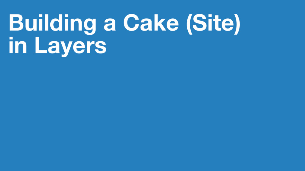 Building a Cake (Site) in Layers