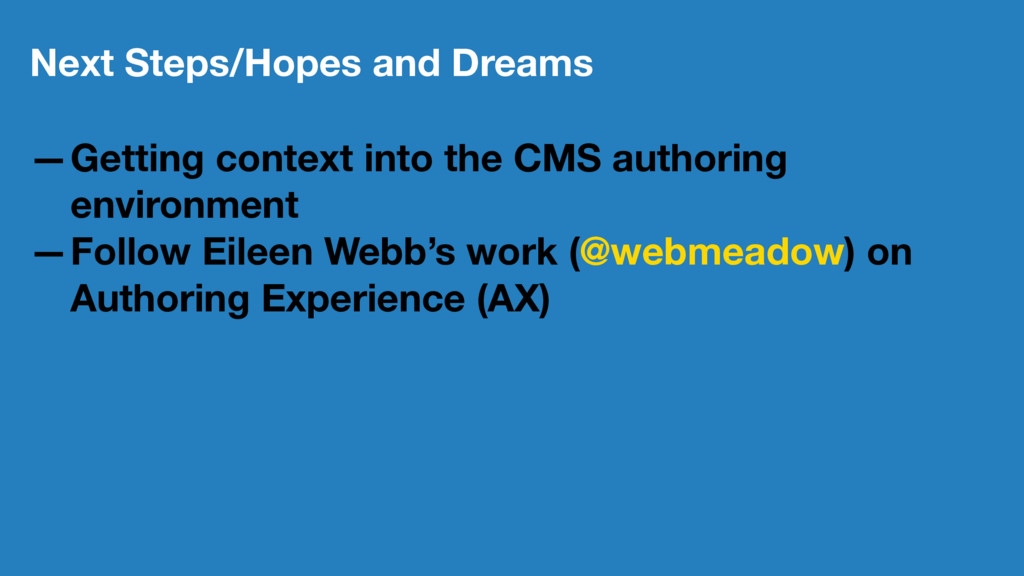 Next Steps/Hopes and Dreams —Getting context in...