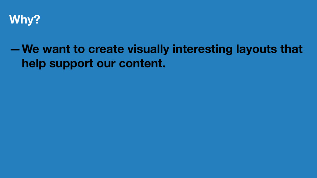 Why? —We want to create visually interesting la...