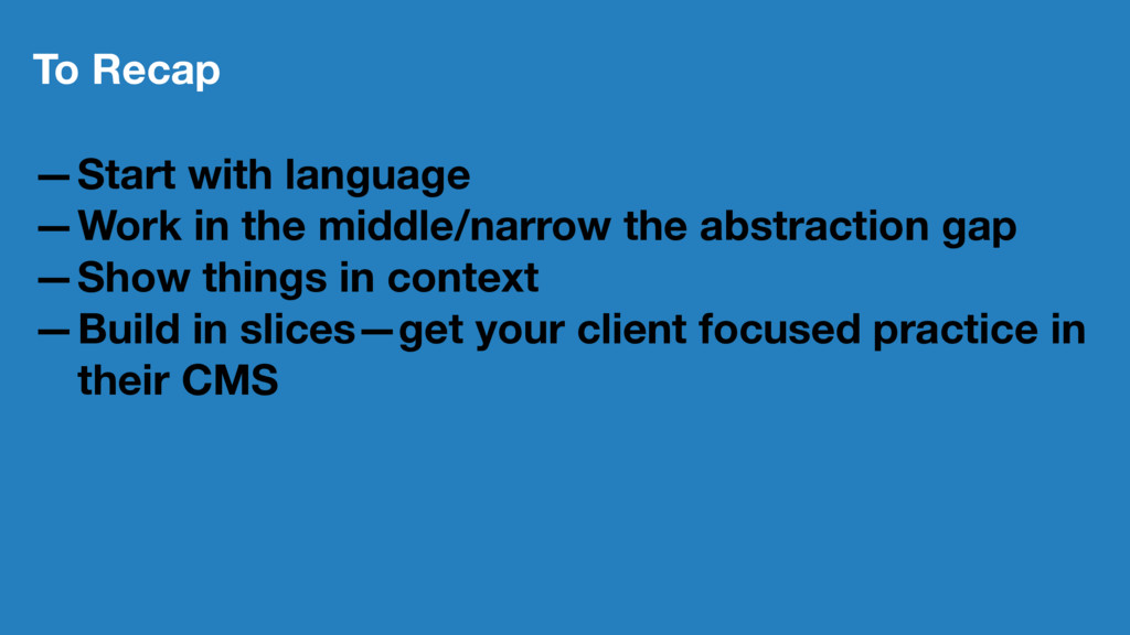 To Recap —Start with language —Work in the midd...
