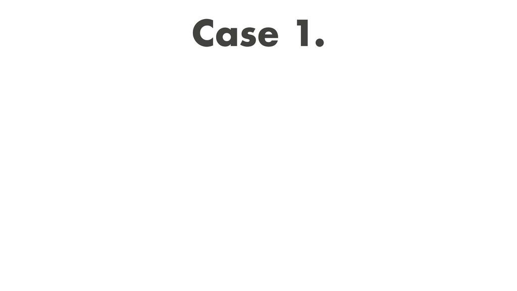 Case 1.