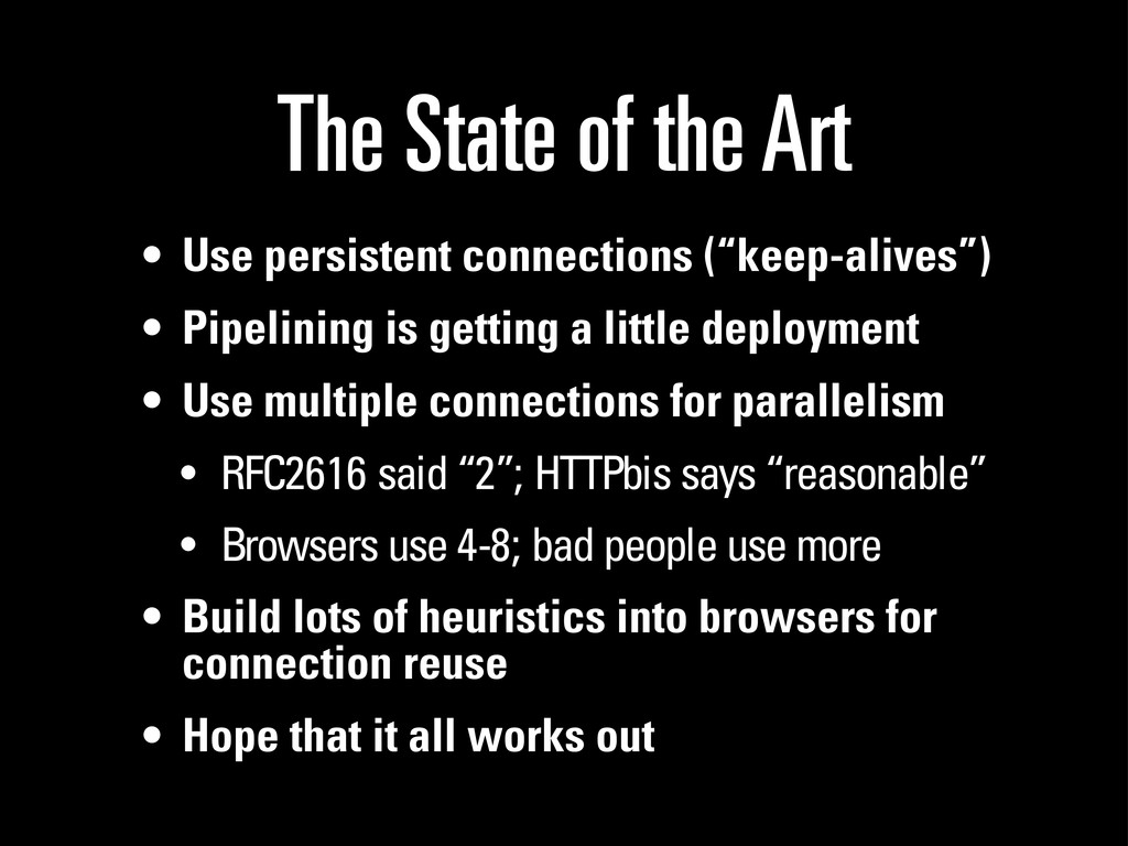 The State of the Art • Use persistent connectio...