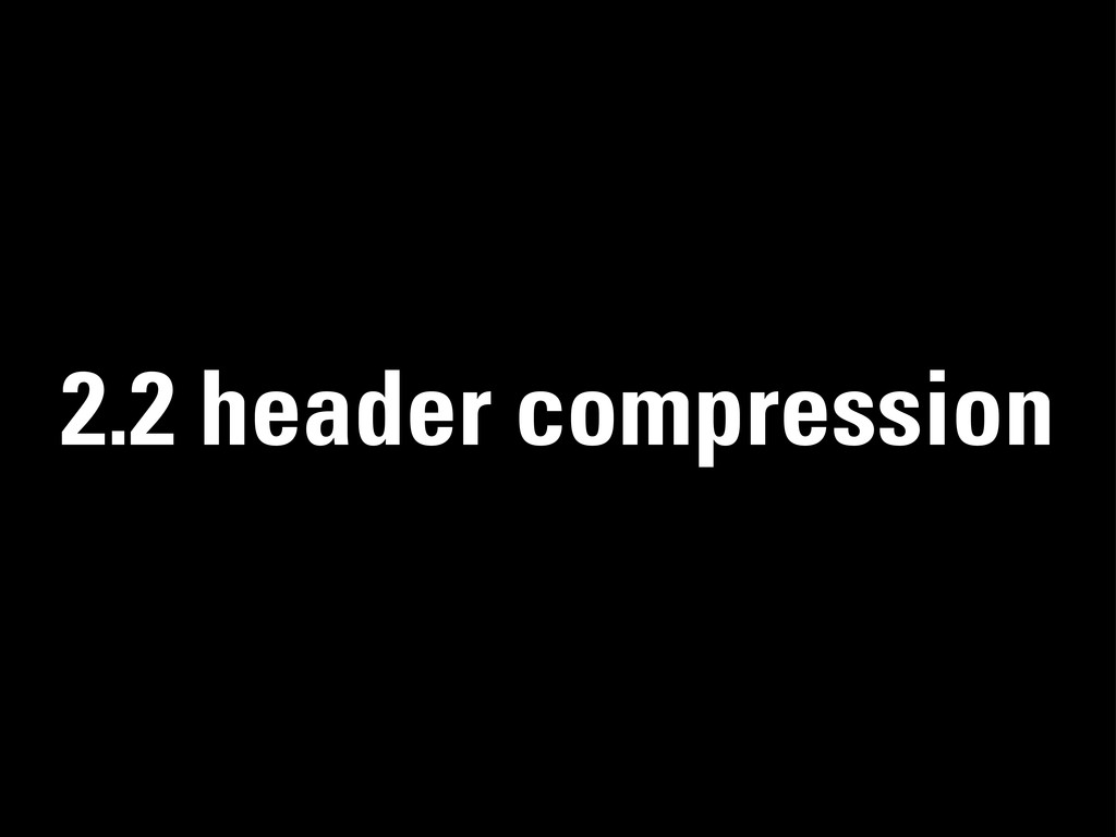2.2 header compression