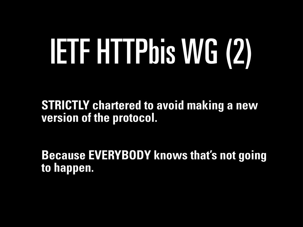 IETF HTTPbis WG (2) STRICTLY chartered to avoid...