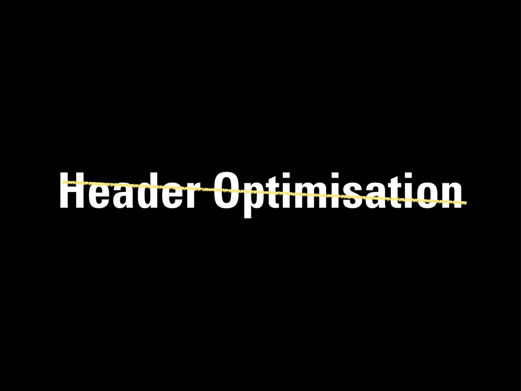 Header Optimisation