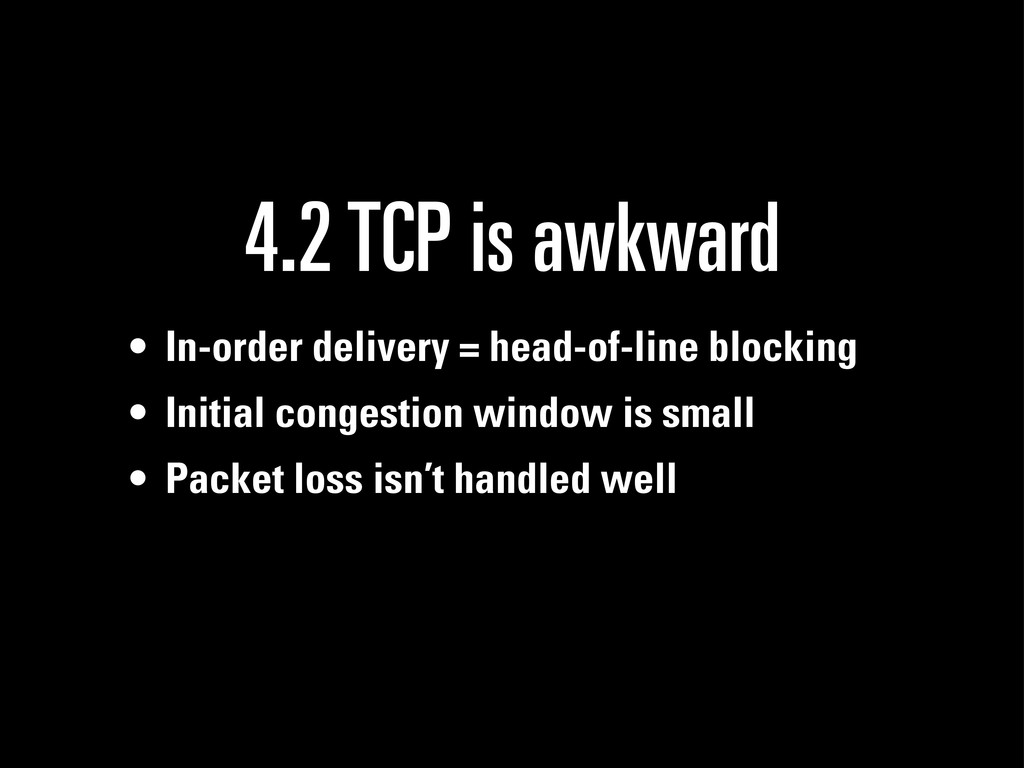 4.2 TCP is awkward • In-order delivery = head-o...
