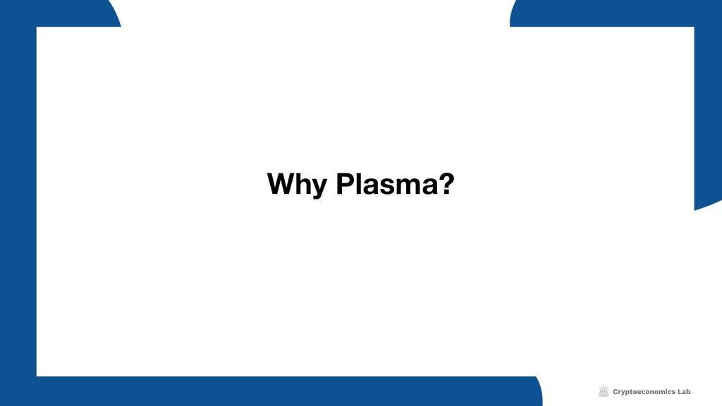 Why Plasma?