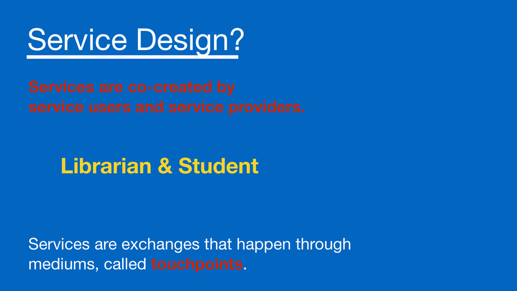 Service Design? ! Services are exchanges that h...