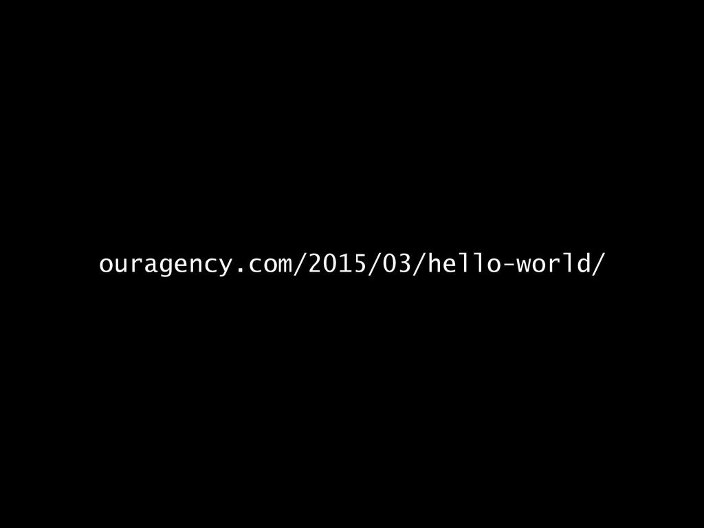 ouragency.com/2015/03/hello-world/