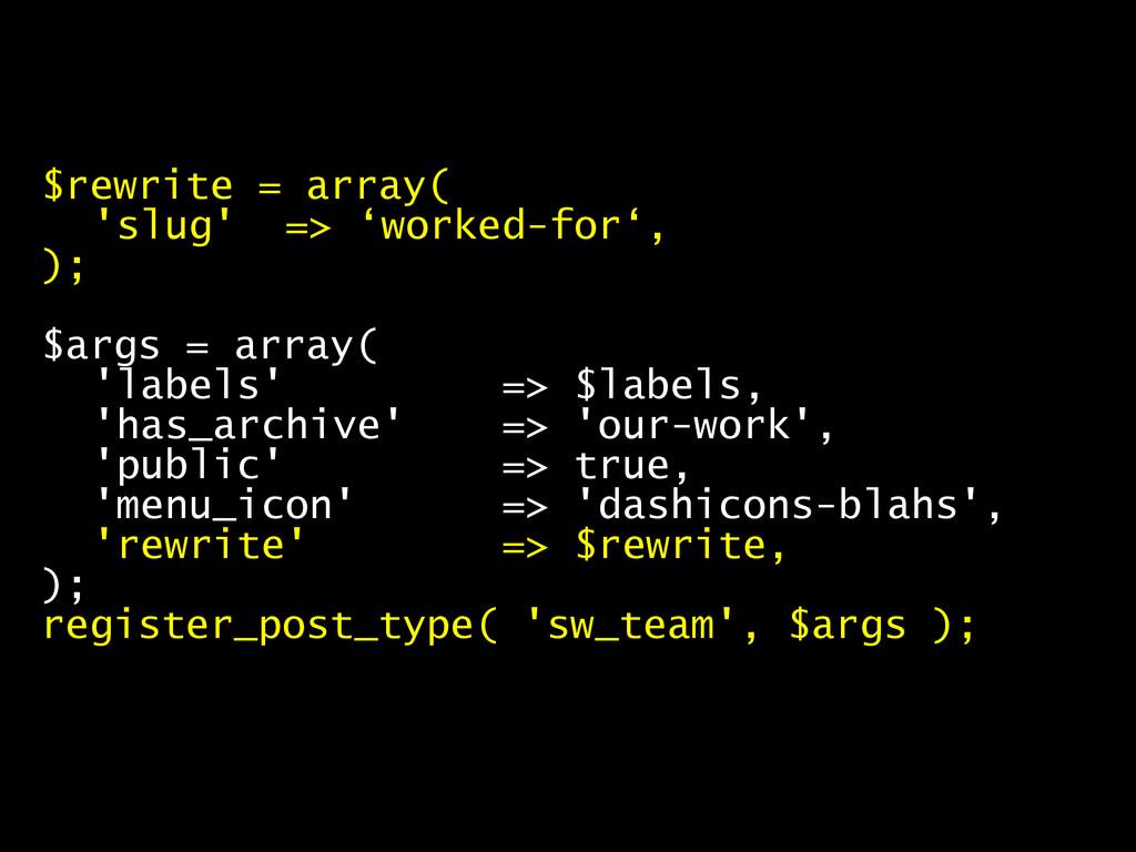 $rewrite = array( 'slug' => 'worked-for', ); $a...