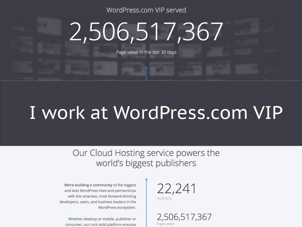 I work at WordPress.com VIP