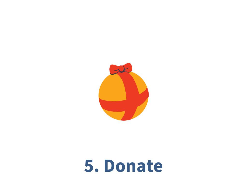 5. Donate