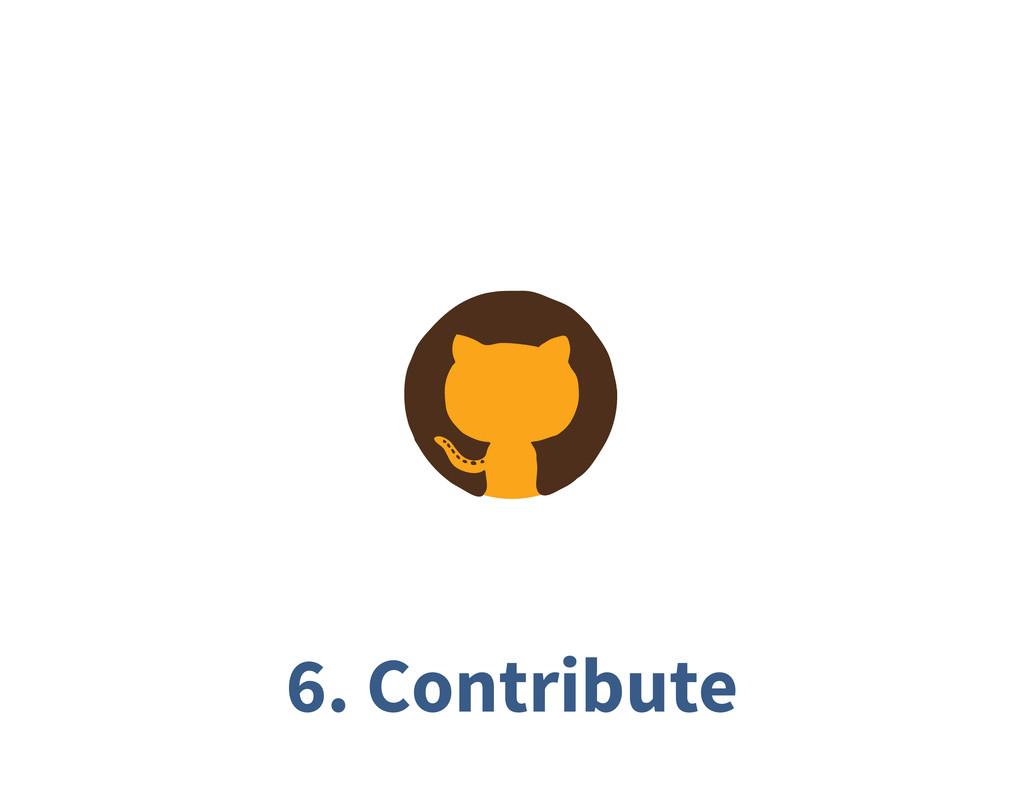 6. Contribute