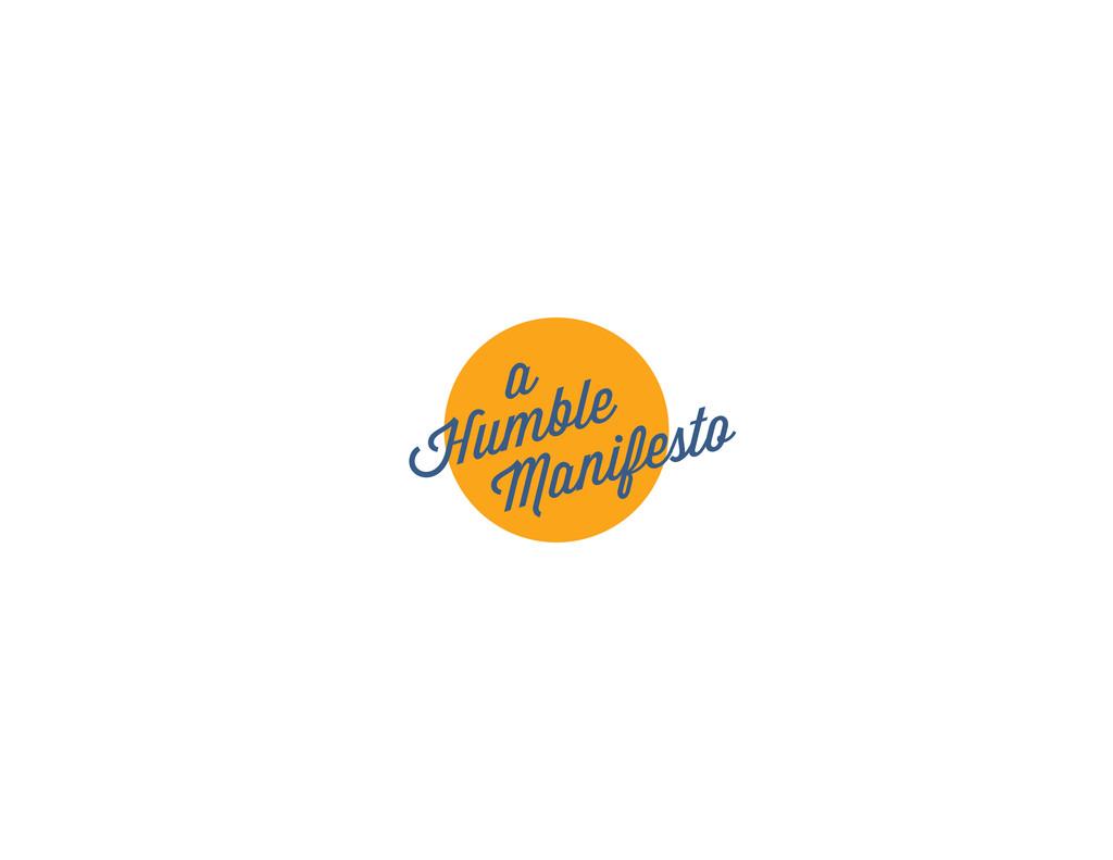 Humble a Manifesto