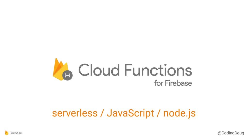 @CodingDoug serverless / JavaScript / node.js