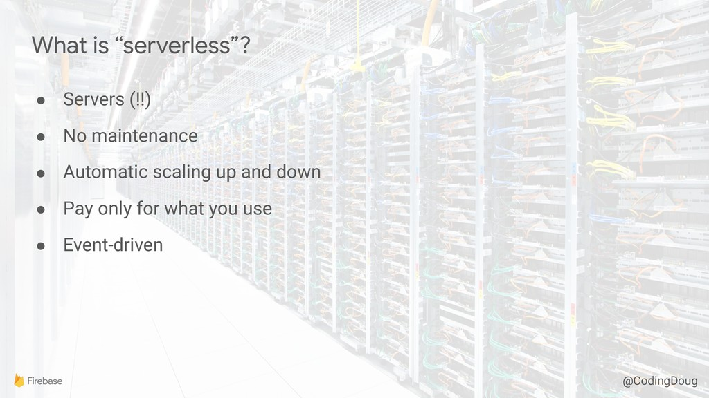 "@CodingDoug What is ""serverless""? ● Servers (!!..."